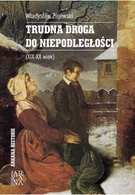 Trudna droga do niepodległości. XIX-XX wiek - Władysław Zajewski