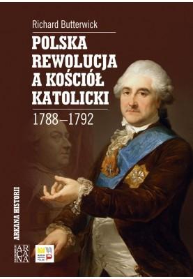Polska Rewolucja a Kościół Katolicki 1788-1792 - Richard Butterwick