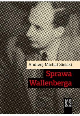 Sprawa Wallenberga  Andrzej Michał Sielski