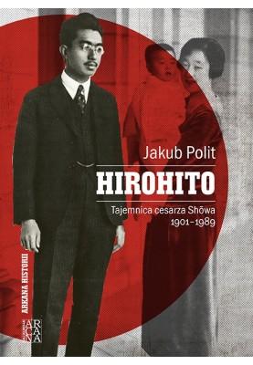 Hirohito.Tajemnica cesarza Showa 1901-1989   Jakub Polt
