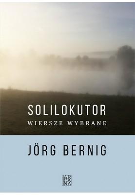 Solilokutor ( Wiersze wybrane )  Jorg Bernig