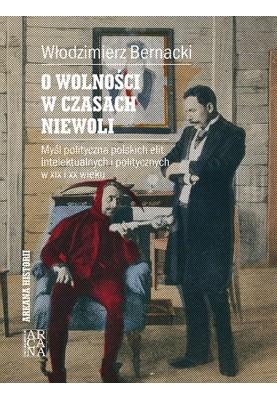 O wolności w czasach niewoli Włodzimierz Bernacki