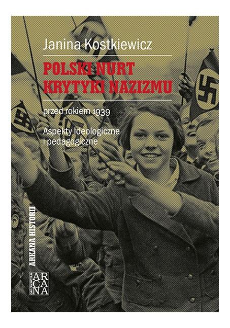 Janina Kostkiewicz Polski nurt krytyki nazizmu przed rokiem 1939.  Aspekty ideologiczne i pedagogiczne