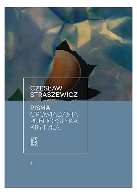 Czesław Straszewicz Pisma t. 1 - Opowiadania, publicystyka, krytyka
