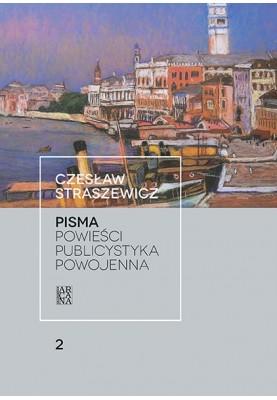 Czesław Straszewicz - PISMA t.2 Powieści , publicystyka powojenn