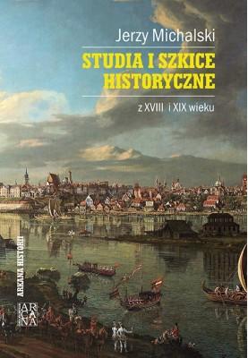 Studia i szkice historyczne z XVIII i XIX wieku   Jerzy Michalski