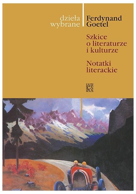 Szkice o literaturze i kulturze.Notatki literackie - Ferdynand Goetel