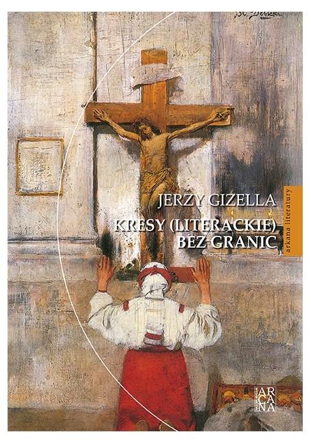 Kresy ( literackie ) bez granic  Jerzy Gizella