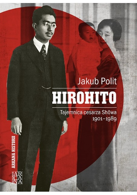 Hirohito.Tajemnica cesarza Showa 1901-1989 Jakub Polit