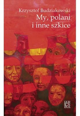 Krzysztof Budziakowski My, polani i inne szkice