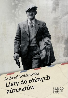 Andrzej Bobkowski - Listy do różnych adresatów
