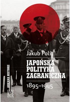 Jakub Polit - Japońska polityka zagraniczna 1895- 1945
