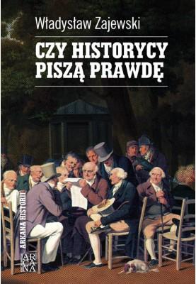 Władysław Zajewski - Czy historycy piszą prawdę