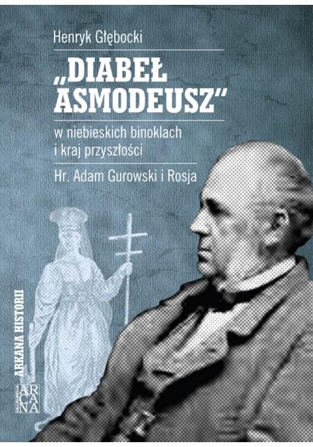 """Henryk Głębocki - """"Diabeł Asmodeusz"""" w niebieskich binoklach i kraj przyszłości. Hr. Adam Gurowski i Rosja"""