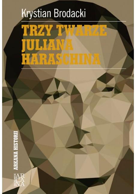 Krystian Brodacki - Trzy twarze Juliana Haraschina