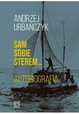Andrzej Urbańczyk - Sam sobie sterem… Autobiografia