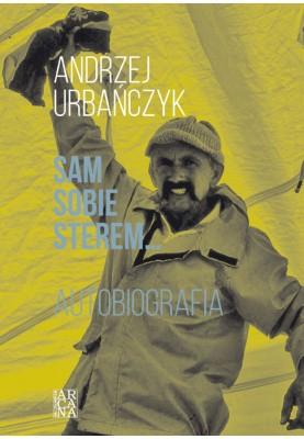 Andrzej Urbańczyk - Sam sobie sterem… Autobiografia. Tom 2