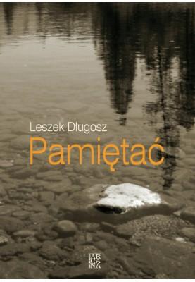 Leszek Długosz - Pamiętać