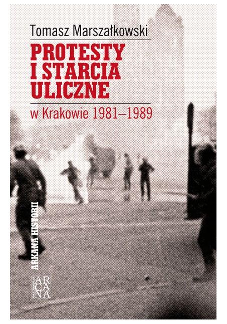 Tomasz Marszałkowski, Protesty i starcia uliczne w Krakowie 1980-1989