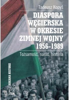 Tadeusz Kopyś, Diaspora węgierska w okresie zimnej wojny 1956-1989. Tożsamość, naród, historia